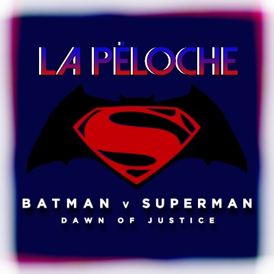 La Péloche Batman v Superman